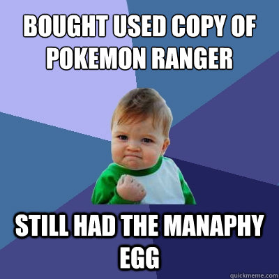 bought used copy of pokemon ranger still had the manaphy egg - Success Kid