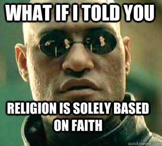 what if i told you religion is solely based on faith - Matrix Morpheus
