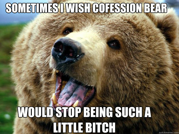 sometimes i wish cofession bear would stop being such a lit -