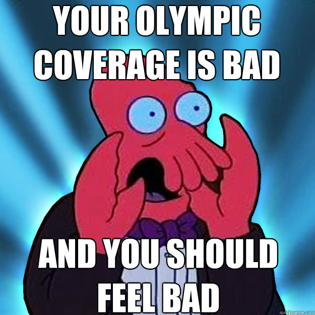 your olympic coverage is bad and you should feel bad - Feel Bad Zoidberg