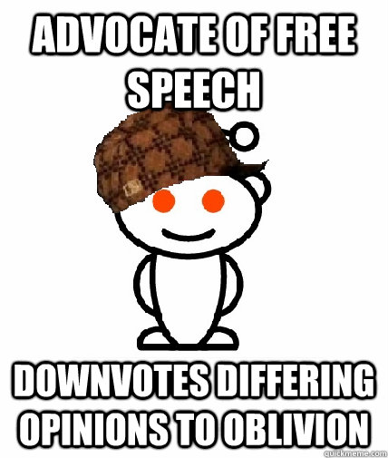 advocate of free speech downvotes differing opinions to obli - Scumbag Redditor