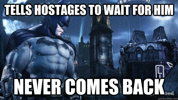 tells hostages to wait for him never comes back - Scumbag Batman