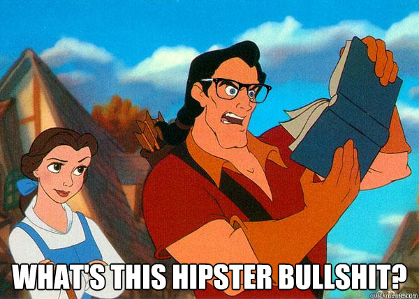 whats this hipster bullshit - Hipster Gaston