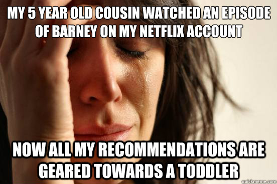 my 5 year old cousin watched an episode of barney on my netf - First World Problems