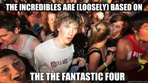 the incredibles are loosely based on the the fantastic fo - Sudden Clarity Clarence