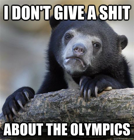 i dont give a shit about the olympics - Confession Bear