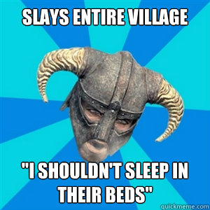 slays entire village i shouldnt sleep in their beds - Skyrim PPP