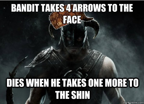 bandit takes 4 arrows to the face dies when he takes one mor - Scumbag Skyrim