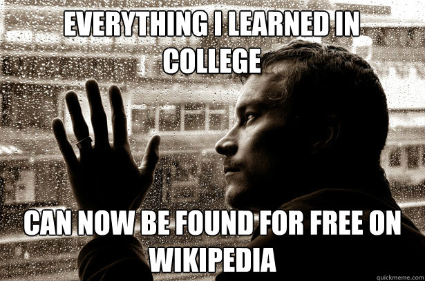 everything i learned in college can now be found for free on - Over-Educated Problems