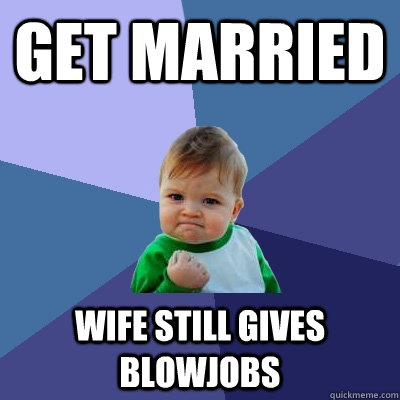 get married wife still gives blowjobs - Success Kid
