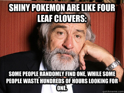 shiny pokemon are like four leaf clovers some people random - Wise Man De Niro