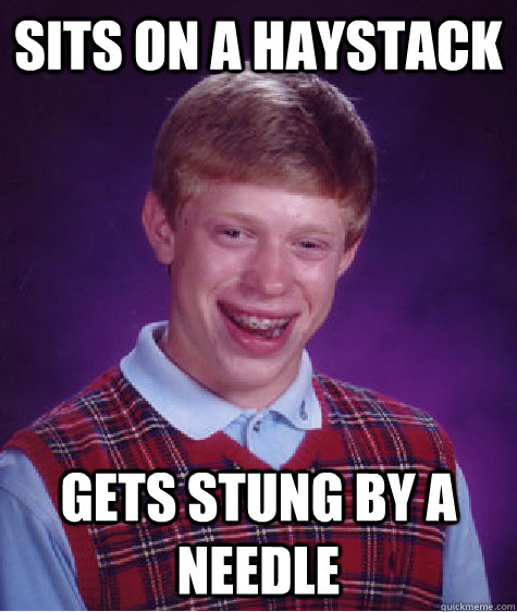 sits on a haystack gets stung by a needle - Bad Luck Brian