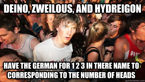 deino zweilous and hydreigon have the german for 1 2 3 in  - Sudden Clarity Clarence