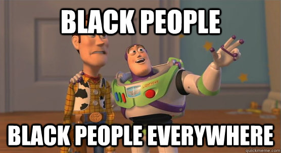 black people black people everywhere - Toy Story Everywhere