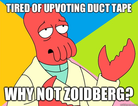 Tired of upvoting Duct Tape why not zoidberg - Futurama Zoidberg