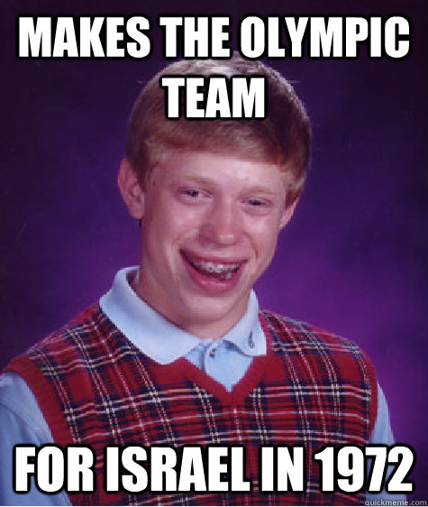 makes the olympic team for israel in 1972 - Bad Luck Brian