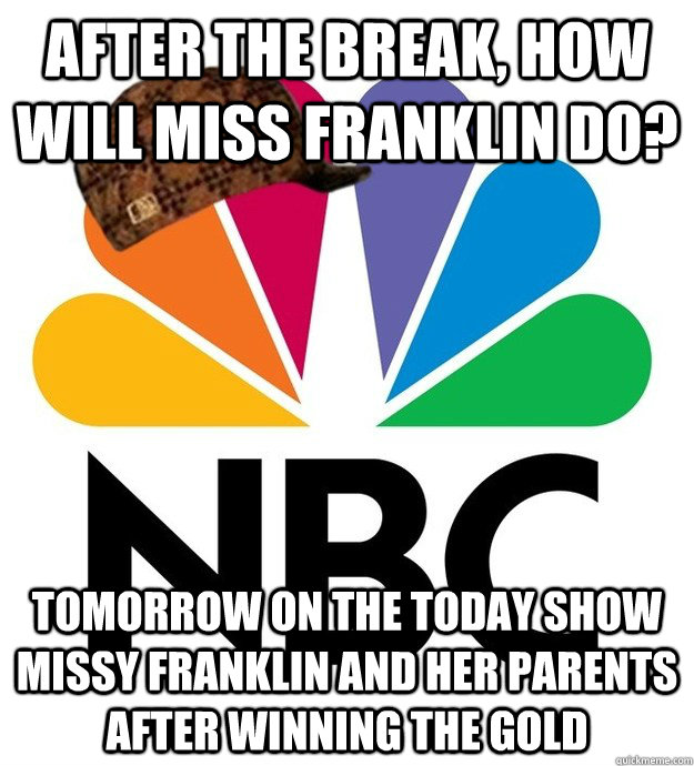 after the break how will miss franklin do tomorrow on the  - Scumbag NBC