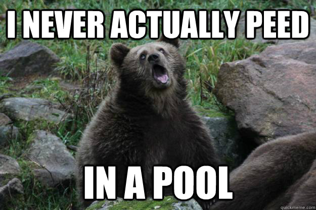 i never actually peed in a pool - Reclining Bear