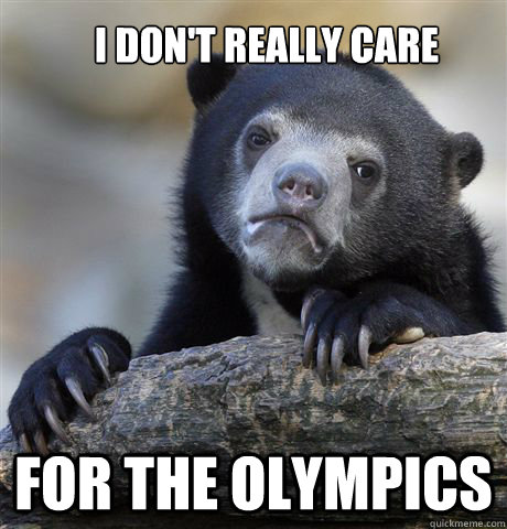 i dont really care for the olympics - Confession Bear