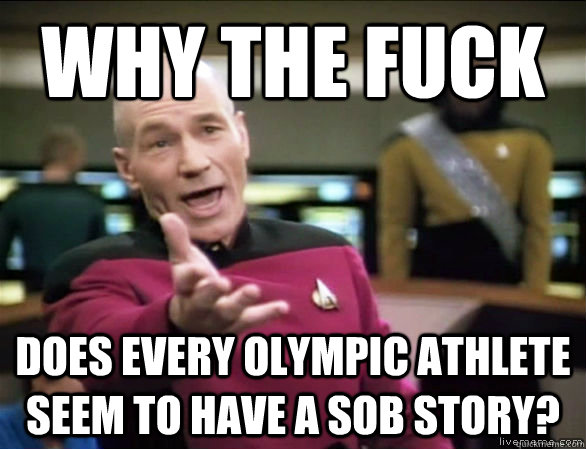 why the fuck does every olympic athlete seem to have a sob s - Annoyed Picard HD