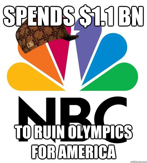 spends 11 bn to ruin olympics for america - Scumbag NBC