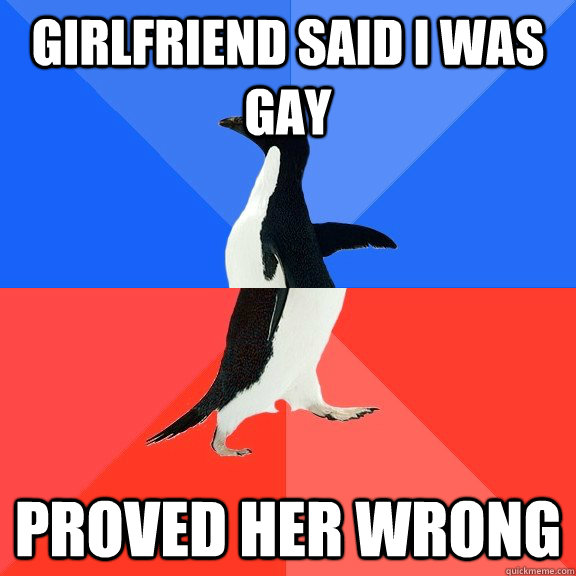girlfriend said i was gay proved her wrong - Socially Awkward Awesome Penguin