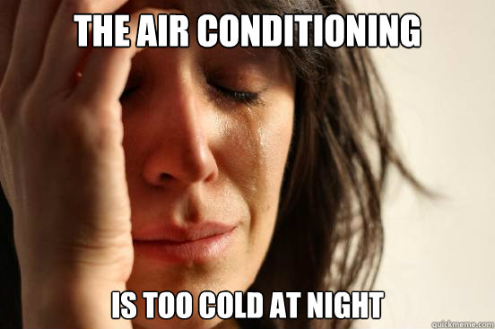 the air conditioning is too cold at night  - First World Problems