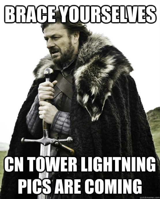 brace yourselves cn tower lightning pics are coming - ned stark st patrick
