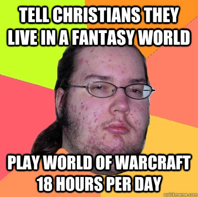 tell christians they live in a fantasy world play world of w - Butthurt Dweller