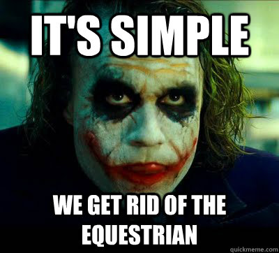 its simple we get rid of the equestrian - Equestrian hater