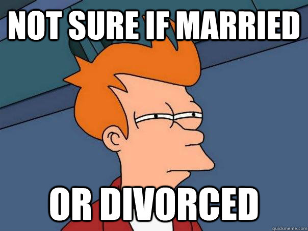 not sure if married or divorced - Futurama Fry