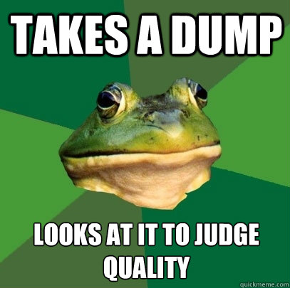 takes a dump looks at it to judge quality - Foul Bachelor Frog