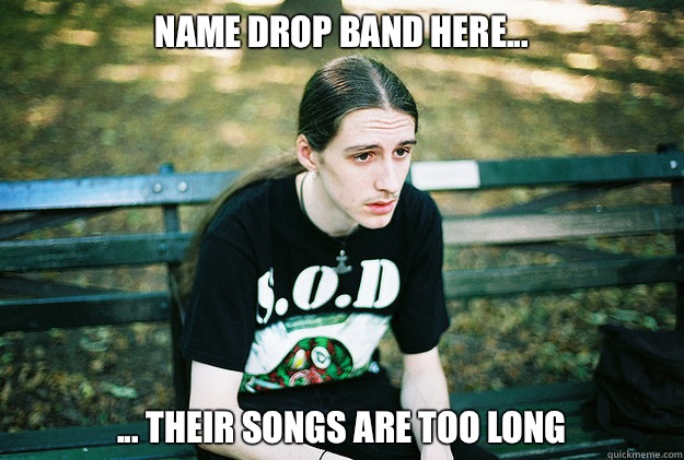 Name drop band here he used a pic - First World Metal Problems