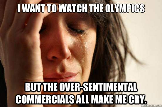 i want to watch the olympics but the oversentimental commer - First World Problems
