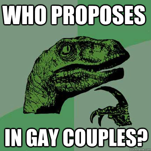 who proposes in gay couples - Philosoraptor