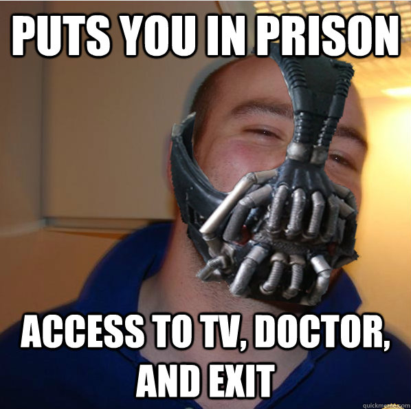 puts you in prison access to tv doctor and exit - Almost Good Guy Bane