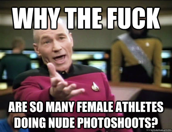 why the fuck are so many female athletes doing nude photosho - Annoyed Picard HD
