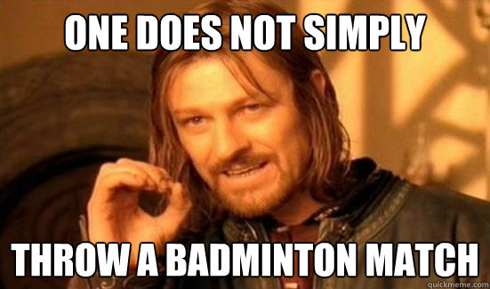 one does not simply throw a badminton match - Boromir