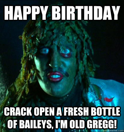 happy birthday crack open a fresh bottle of baileys im old ...