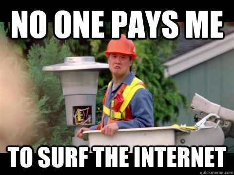 no one pays me to surf the internet -