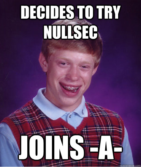 decides to try nullsec joins a - Bad Luck Brian