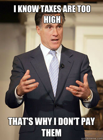 i know taxes are too high thats why i dont pay them - Relatable Romney