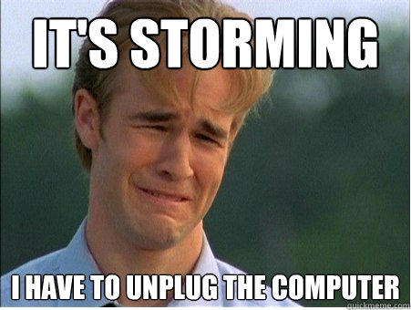 its storming i have to unplug the computer - 1990s Problems