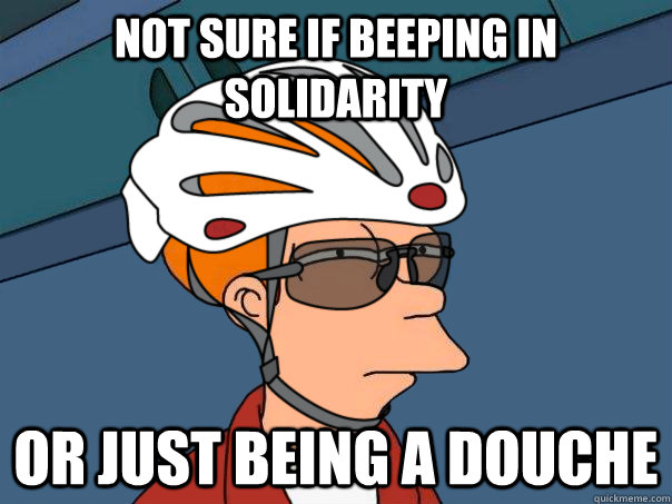 not sure if beeping in solidarity or just being a douche - road bike fry