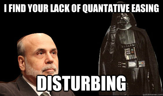 i find your lack of quantative easing disturbing -