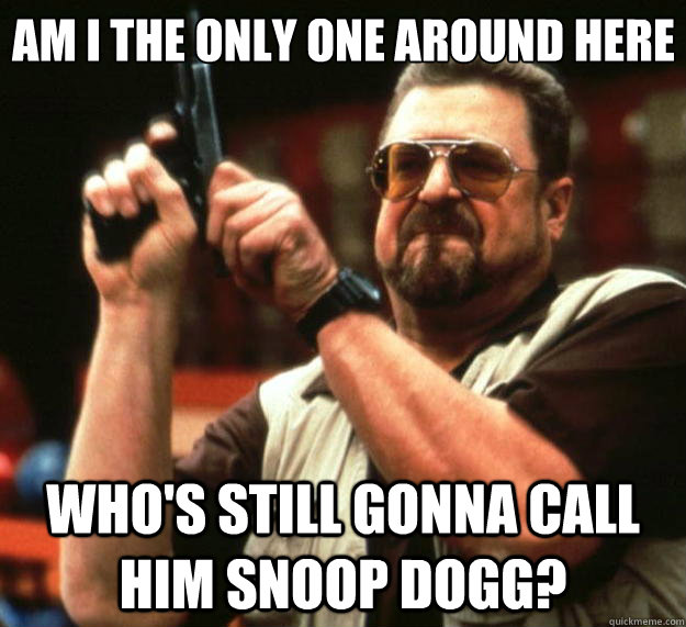 am i the only one around here whos still gonna call him sno - Big Lebowski