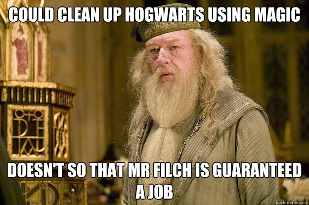 could clean up hogwarts using magic doesnt so that mr filch -