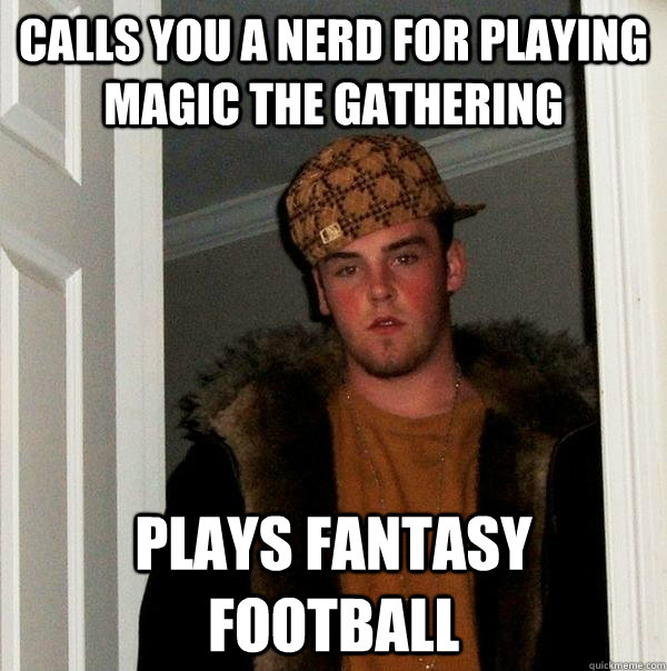 calls you a nerd for playing magic the gathering plays fanta - Scumbag Steve