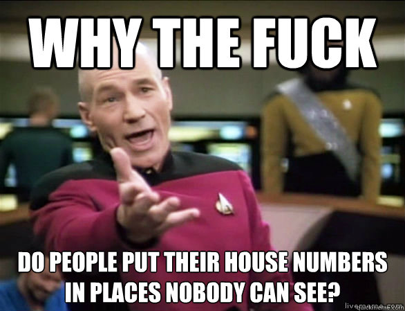 why the fuck do people put their house numbers in places nob - Annoyed Picard HD