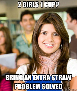 2 GIRLS 1 CUP? BRING AN EXTRA STRAW PROBLEM SOLVED - Sheltered College Freshman